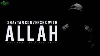 Shaytan Converses With Allah …