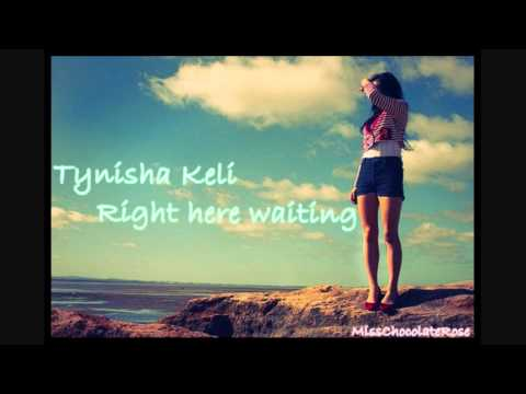 Tynisha Keli - Right here waiting♥ Music Videos