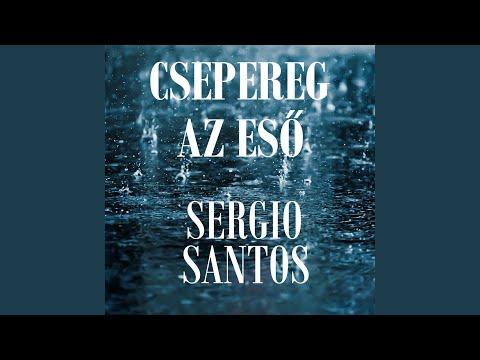Sergio Santos - Csepereg Az Eső