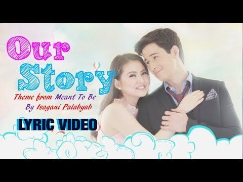 OUR STORY (Theme of Meant To Be's VanBie) - by Isagani Palabyab [LYRIC VIDEO]