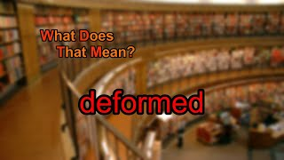 What does deformed mean?