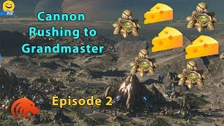 StarCraft 2: Are You Jerking Me...? - Cannon Rushing to Grandmaster - Episode 2
