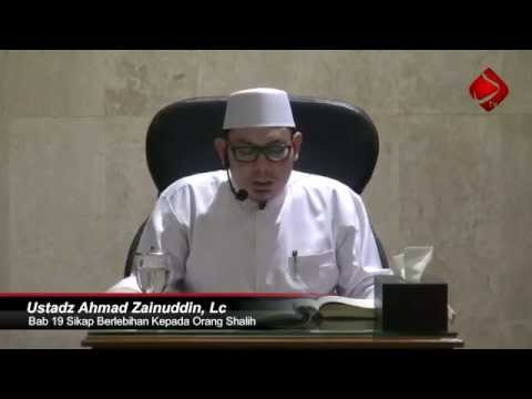 Bab 19 Sikap Berlebihan Kepada Orang Shalih #1 - Ustadz Ahmad Zainuddin, Lc