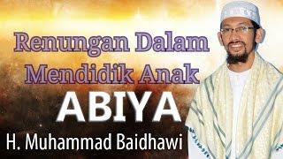 Renungan Kita Dalam Mendidik Anak ~Abiya Muhammad Baidhawi