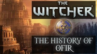 Witcher The History Of Ofir - Witcher Lore - Witcher Mythology - Witcher 3 Lore