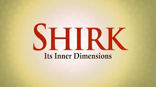 Shirk: Its Inner Dimensions
