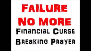 FAILURE NO MORE Financial Curse Breaking Prayer by Brother Carlos