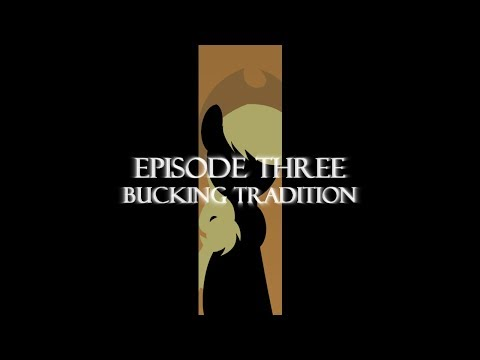 The Elements Of Brony Episode Iii: Bucking Tradition (part 1 Of 2) video