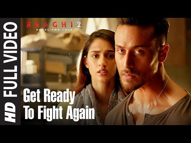 Get Ready To Fight Again Full Video | Baaghi 2 | Tiger Shroff | Disha Patani | Ahmed Khan thumbnail