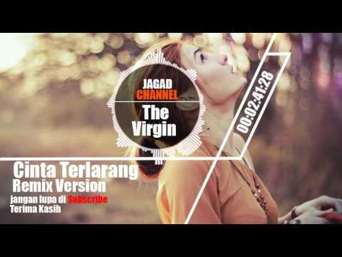 The Virgin - Cinta Terlarang Remix Version