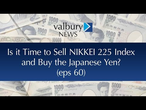 """Is it Time to Sell Nikkei 225 Index and Buy the Japanese Yen"" Valbury News (eps 60)"