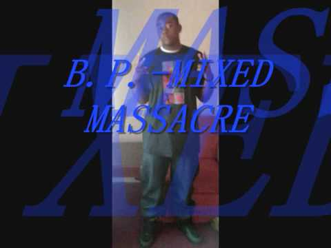 B P Mixed Massacre video