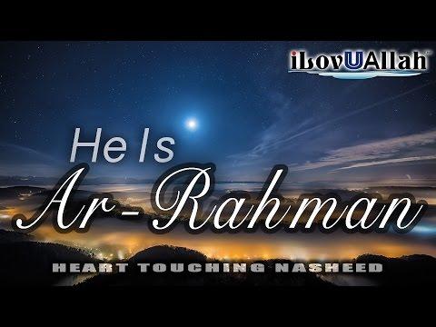 He Is Ar-Rahman (Heart Touching Nasheed)