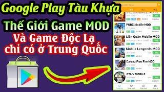 CH Play Tàu Khựa v2 - Thế giới game MOD Sẵn và các Game độc Quyền chỉ có tại Trung Quốc - NO ROOT