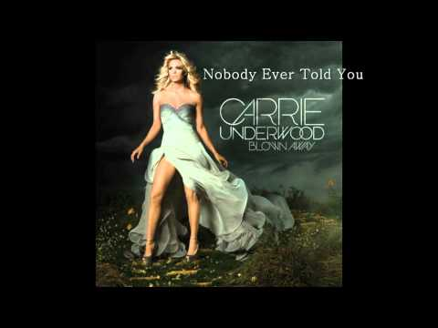Carrie Underwood - Nobody Ever Told You(FULL VERSION)