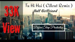 download lagu Tu Hi Hai Chill Out Remix Half Girlfriend Rohit gratis