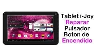 Tablet Ijoy Generica reparar,cambiar o arreglar boton de power y volumen