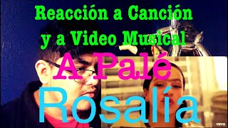 A Palé - Rosalia | Reacción a Canción y a Video Musical