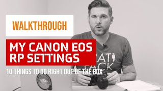 My Canon EOS RP Settings - 10 Things To Do Right Out of the Box