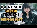 DJ REMIX SLOW TAPI MENGGIGIT