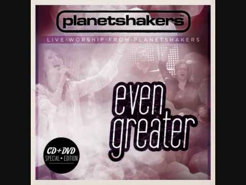 Even Greater - Planetshakers