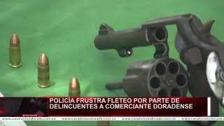 POLICÍA FRUSTRA FLETEO POR PARTE DE DELINCUENTES A COMERCIANTE DORADENSE