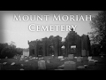 Mount Moriah Cemetery  - Antiquity Echoes