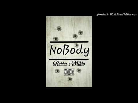 Bubba X Miklo Nobody Prod By Jay P Bangz