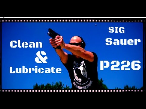 How To Clean And Lubricate The Sig Sauer P226 (P220/229/ect...)