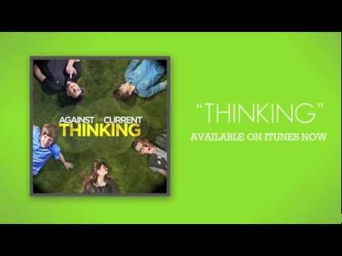 This song on iTunes! http://itunes.apple.com/us/album/thinking-single/id545388857 Against The Current US/Canada Tour: http://bit.ly/ATCTOUR �����������������...