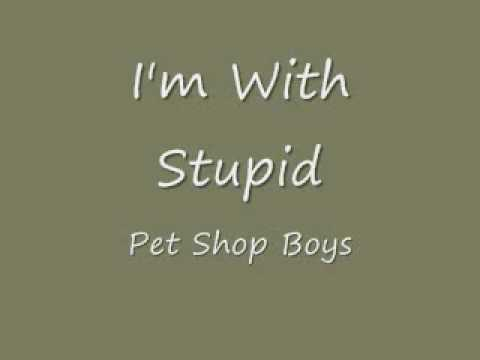 I'm With Stupid - Pet Shop Boys