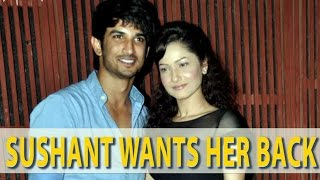 Sushant Singh Rajput WANTS Ex-Girlfriend Ankita Lokhande BACK In His Life