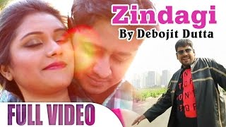 New Hindi Songs 2017 | Zindagi Full Video Song | Best Of Debojit Dutta | Official Music Video