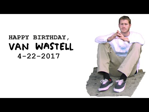 Happy Birthday Van Wastell 4-22-2017