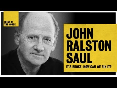 John Ralston Saul: It's Broke how Can We Fix It?