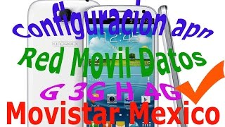 Configuracion de APN  Movistar  Mexico configurar red movil datos 4g 3g g h+