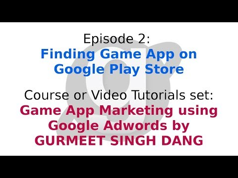 Episode 2: Finding Game App on Google Play Store. Course: Game App Marketing using Google Adwords