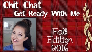 Chit Chat Get Ready With Me: Fall Edition 2016