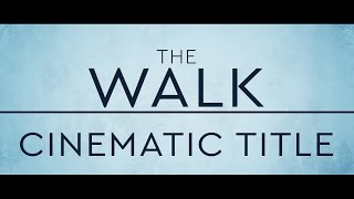 Cinematic Title - The Walk