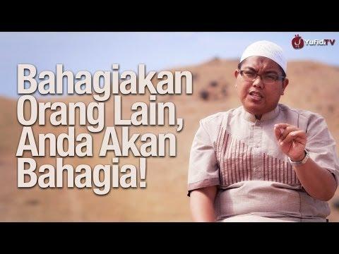 Nasehat Islami: Bahagia dengan Membahagiakan Orang Lain - Ustadz Firanda Andirja, MA.
