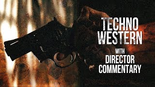 Techno Western - Short Thriller - W/ Commentary