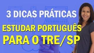 3 Dicas Práticas para Estudar Português para o TRE/SP