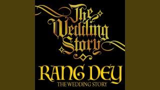 Rang Dey (feat. The Wedding Story)