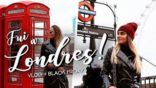 FUI A LONDRES!!! VLOG + Black Friday // LILIANA FILIPA