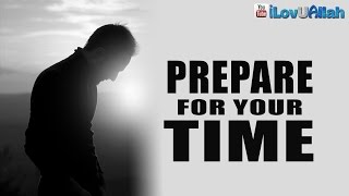 Prepare For Your Time ᴴᴰ | Bilal Assad