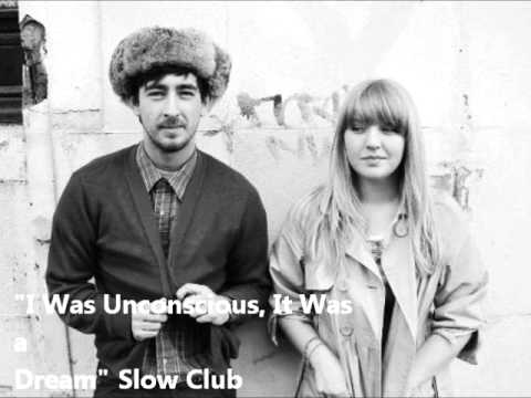 Slow Club - I Was Unconscious It Was A Dream