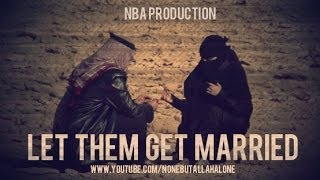 LET THEM GET MARRIED ᴴᴰ┇Mufti Ismail Menk