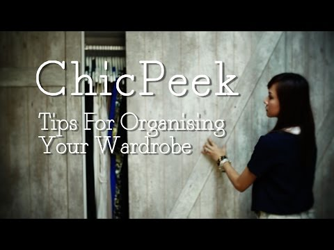 How to Organise Your Wardrobe | ChicPeek Ep 55