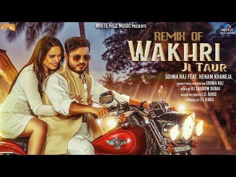 Remix of Wakhri ji Taur | Sohna Raj feat Henam Khaneja | Dj Shadow Dubai | New Punjabi Songs 2017