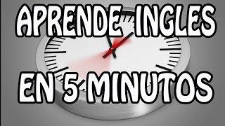 Aprende Inglés en 5 Minutos - Inglés Rápido - Learn English in 5 Minutes